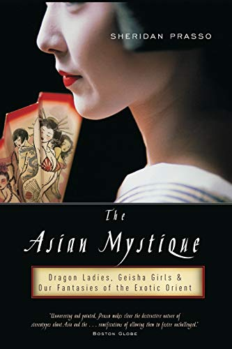 9781586483944: The Asian Mystique: Dragon Ladies, Geisha Girls, and Our Fantasies of the Exotic Orient