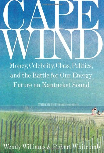 Cape Wind : Money, Celebrity, Class, Politics, and the Battle for America's Energy Future on ...
