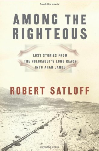 Among the Righteous: Lost Stories from theHolocaust's Long Reach Into Arab Lands,: Satloff, ...