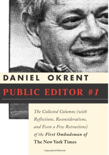 Public Editor Number One: The Collected Columns: Okrent, Dan