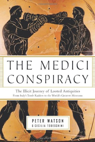 9781586484026: The Medici Conspiracy: The Illicit Journey of Looted Antiquities from Italy's Tomb Raiders to the World's Greatest Museums: Organized Crime, Looted Antiquities, Rogue Museums