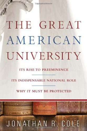 9781586484088: The Great American University: Its Rise to Preeminence, Its Indispensable National Role, Why It Must Be Protected