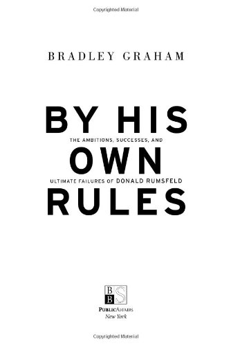 By His Own Rules: The Story of Donald Rumsfeld: Graham, Bradley