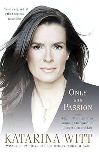 Only With Passion: Figure Skating's Most Winning Champion on Competition and Life: Witt, ...