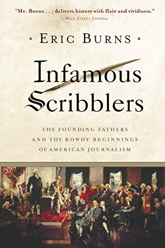9781586484286: Infamous Scribblers: The Founding Fathers and the Rowdy Beginnings of American Journalism