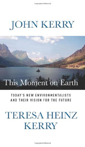 This Moment on Earth: Today's New Environmentalists and Their Vision for the Future: Kerry, ...