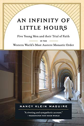 9781586484323: An Infinity of Little Hours: Five Young Men and Their Trial of Faith in the Western World's Most Austere Monastic Order