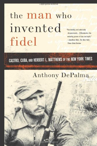 9781586484422: The Man Who Invented Fidel: Castro, Cuba, and Herbert L. Matthews of The New York Times