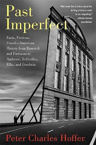 9781586484453: Past Imperfect: Facts, Fictions, Fraud American History from Bancroft and Parkman to Ambrose, Bellesiles, Ellis, and Goodwin