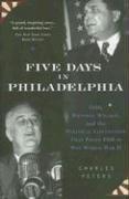 Five Days In Philadelphia: 1940, Wendell Willkie,: Peters, Charles