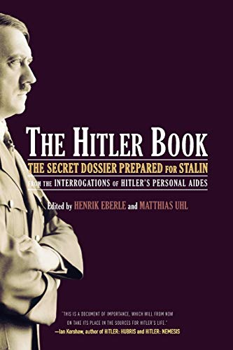 9781586484569: The Hitler Book: The Secret Dossier Prepared for Stalin from the Interrogations of Otto Guensche and Heinze Linge, Hitler's Closest Personal Aides