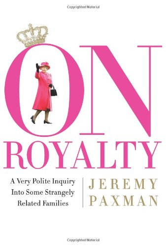 9781586484910: On Royalty: A Very Polite Inquiry Into Some Strangely Related Families