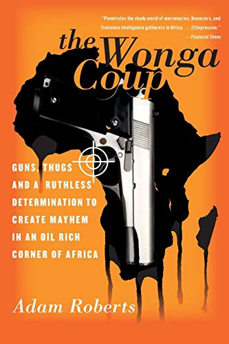 9781586485009: The Wonga Coup: Guns, Thugs, and a Ruthless Determination to Create Mayhem in an Oil-Rich Corner of Africa