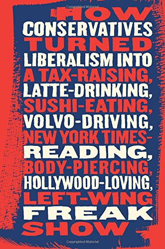 9781586485092: Talking Right: How Conservatives Turned Liberalism into a Tax-Raising, Latte-Drinking, Sushi-Eating, Volvo-Driving, New York Times-Reading, Body-Piercing, Hollywood-Loving, Left-Wing Freak Show