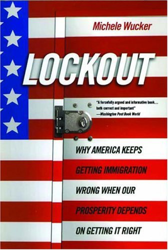 9781586485238: Lockout: Why America Keeps Getting Immigration Wrong When Our Prosperity Depends on Getting It Right