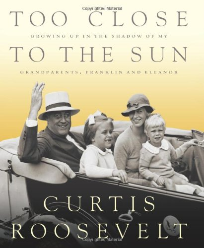 9781586485542: Too Close to the Sun: Growing Up in the Shadow of my Grandparents, Franklin and Eleanor