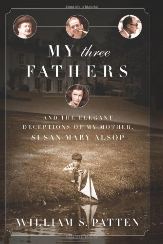 My Three Fathers: And the Elegant Deceptions of My Mother, Susan Mary Alsop: Bill Patten