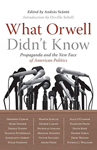 9781586485603: What Orwell Didn't Know: Propaganda and the New Face of American Politics