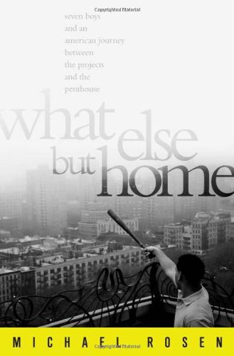 What Else But Home: Seven Boys and an American Journey Between the Projects and the Penthouse (1586485628) by Michael Rosen