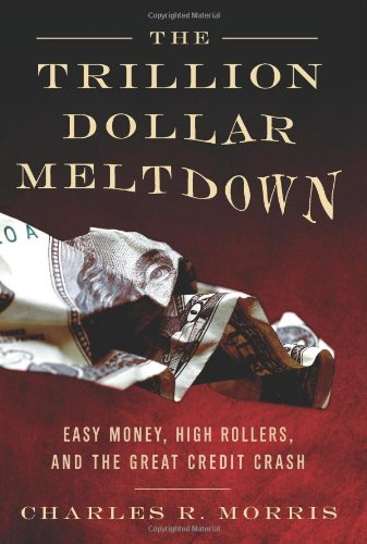 9781586485634: The Trillion Dollar Meltdown: Easy Money, High Rollers, and the Great Credit Crash