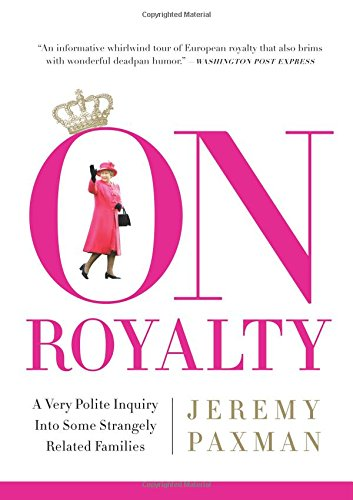 On Royalty: A Very Polite Inquiry into: Paxman, Jeremy