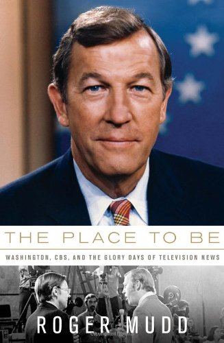 9781586485764: The Place to Be: Washington, CBS, and the Glory Days of Television News
