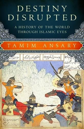 9781586486068: Destiny Disrupted: A History of the World through Islamic Eyes