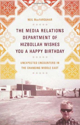 9781586486358: The Media Relations Department of Hizbollah Wishes You a Happy Birthday: Unexpected Encounters in the Changing Middle East
