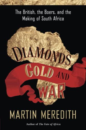 Diamonds, Gold, and War: The British, the Boers, and the Making of South Africa: Meredith, Martin