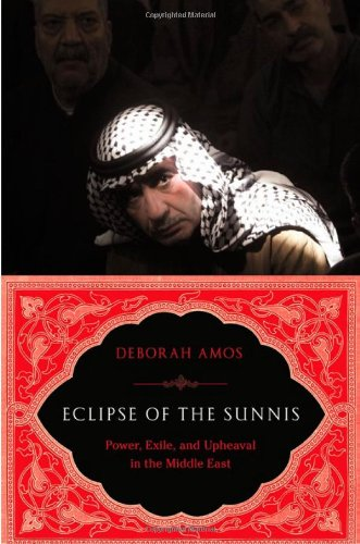 Eclipse of the Sunnis: Power, Exile, and: Deborah Amos