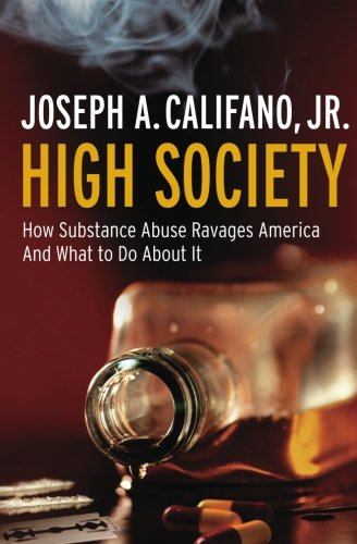 9781586486723: High Society: How Substance Abuse Ravages America and What to Do About It