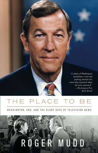 9781586486938: The Place to Be: Washington, CBS, and the Glory Days of Television News