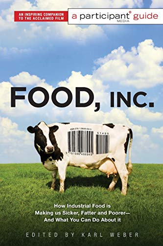 Food Inc.: A Participant Guide: How Industrial Food is Making Us Sicker, Fatter, and Poorer-And W...