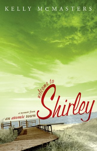Welcome to Shirley : A Memoir from: Kelly McMasters