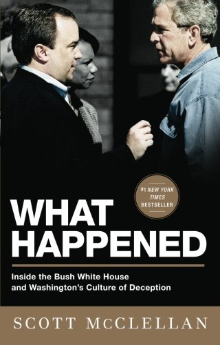 9781586487003: What Happened: Inside the Bush White House and Washington's Culture of Deception