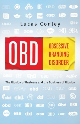 OBD: Obsessive Branding Disorder: The Illusion of Business and the Business of Illusion: Conley, ...