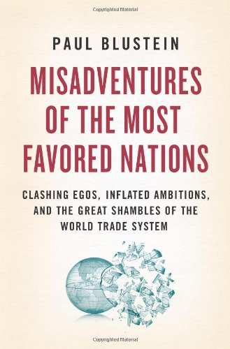 9781586487188: Misadventures of the Most Favored Nations: Clashing Egos, Inflated Ambitions, and the Great Shambles of the World Trade System