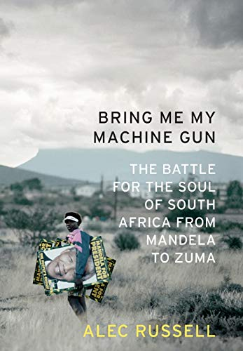 9781586487386: Bring Me My Machine Gun: The Battle for the Soul of South Africa, from Mandela to Zuma