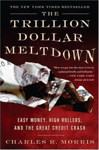 9781586487508: The Trillion Dollar Meltdown: Easy Money, High Rollers and the Great Credit Crash