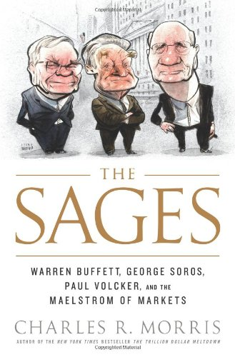 9781586487522: The Sages: Warren Buffett, George Soros, Paul Volcker, and the Maelstrom of Markets