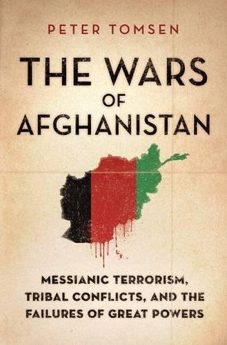 9781586487638: The Wars of Afghanistan: Messianic Terrorism, Tribal Conflicts, and the Failures of Great Powers