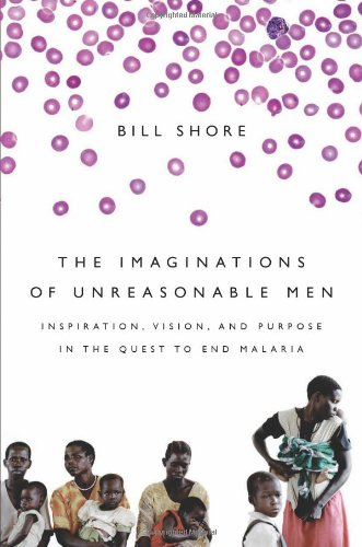 9781586487645: The Imaginations of Unreasonable Men: Inspiration, Vision, and Purpose in the Quest to End Malaria