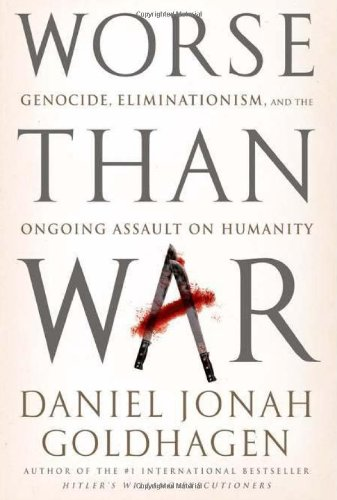 Worse Than War: Genocide, Eliminationism, and the Ongoing Assault on Humanity,: Goldhagen, Daniel ...
