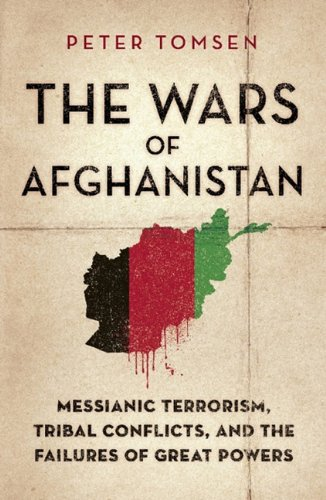 9781586487812: Wars of Afghanistan : Messianic Terrorism, Tribal Conflicts, and the Failures of Great Powers