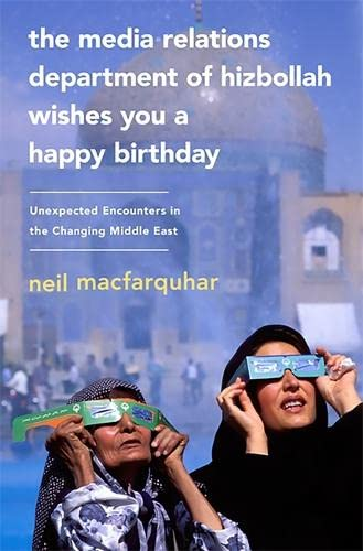 9781586488116: The Media Relations Department of Hizbollah Wishes You a Happy Birthday: Unexpected Encounters in the Changing Middle East