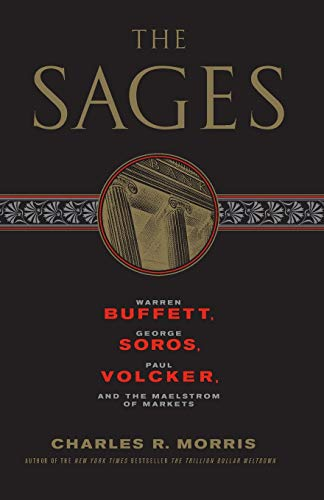 9781586488178: The Sages: Warren Buffett, George Soros, Paul Volcker, and the Maelstrom of Markets