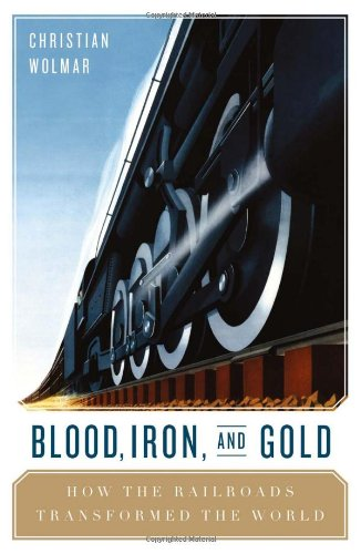 9781586488345: Blood, Iron, & Gold: How the Railroads Transformed the World