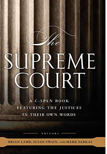 The Supreme Court; A C-Span Book Featuring the Justices in Their Own Words