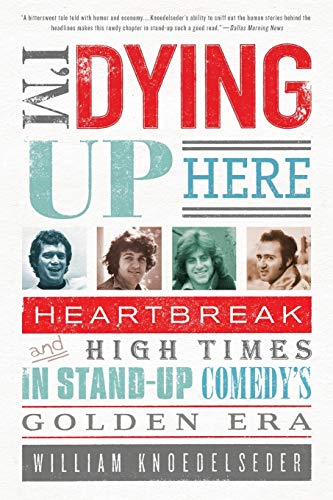 9781586488963: I'm Dying Up Here: Heartbreak and High Times in Stand-Up Comedy's Golden Era
