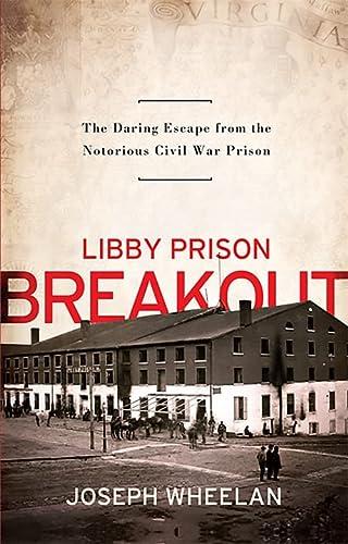 Libby Prison Breakout: The Daring Escape from: Wheelan, Joseph